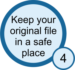 Kee your original file in a safe place